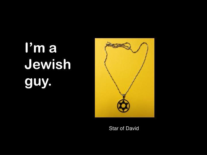 I'm a Jewish guy.