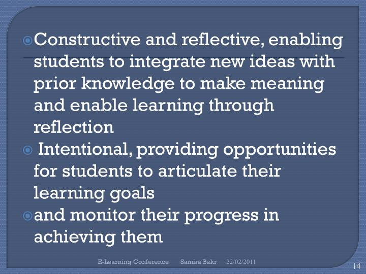 Constructive and reflective, enabling students to integrate new ideas with prior knowledge to make meaning and enable learning through reflection