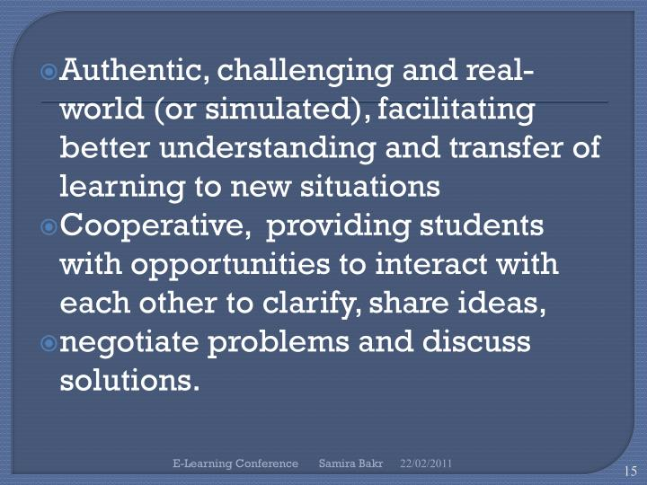 Authentic, challenging and real-world (or simulated), facilitating better understanding and transfer of learning to new situations
