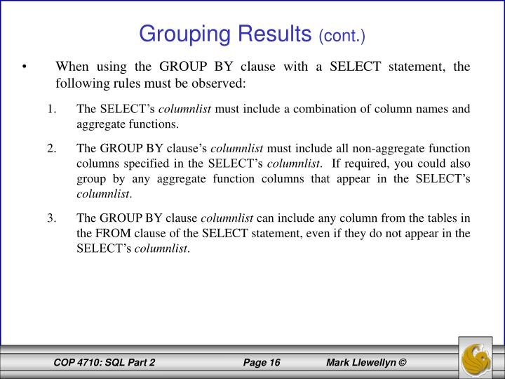 When using the GROUP BY clause with a SELECT statement, the following rules must be observed:
