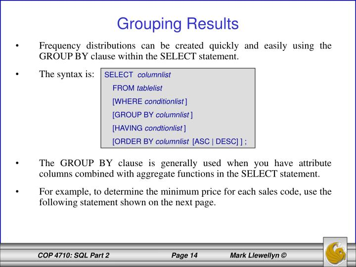Frequency distributions can be created quickly and easily using the GROUP BY clause within the SELECT statement.