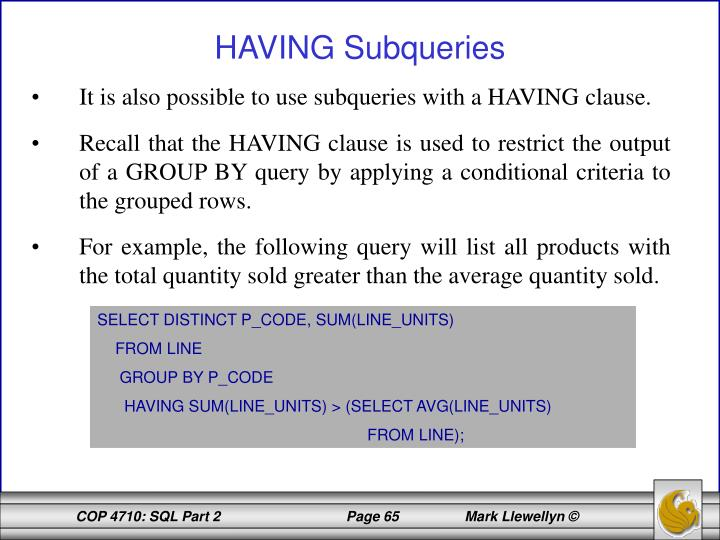 It is also possible to use subqueries with a HAVING clause.