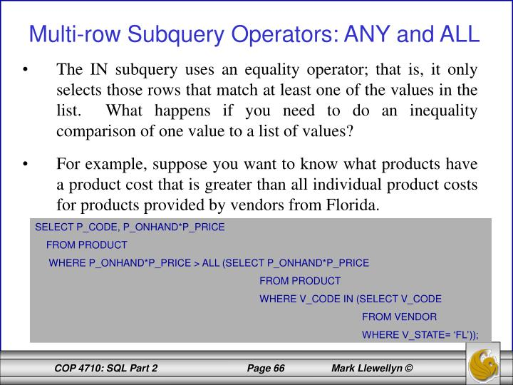 The IN subquery uses an equality operator; that is, it only selects those rows that match at least one of the values in the list.  What happens if you need to do an inequality comparison of one value to a list of values?