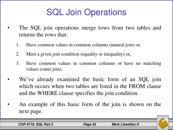 The SQL join operations merge rows from two tables and returns the rows that: