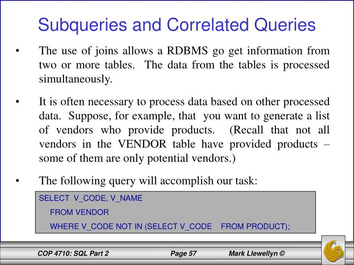 The use of joins allows a RDBMS go get information from two or more tables.  The data from the tables is processed simultaneously.