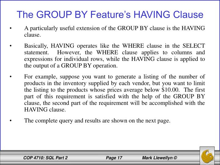 A particularly useful extension of the GROUP BY clause is the HAVING clause.