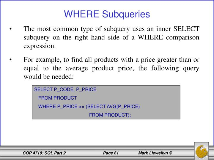 The most common type of subquery uses an inner SELECT subquery on the right hand side of a WHERE comparison expression.