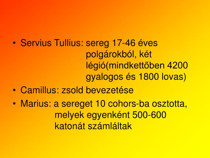 Servius Tullius: sereg 17-46 ves     polgrokbl, kt     lgi(mindkettben 4200     gyalogos s 1800 lovas)