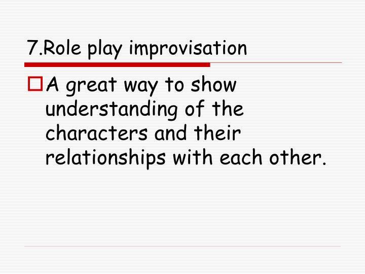 7.Role play improvisation