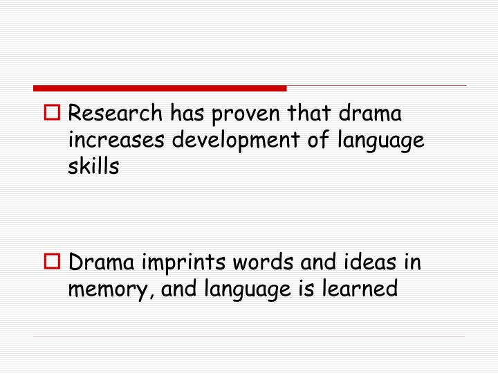 Research has proven that drama increases development of language skills