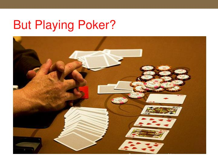 But Playing Poker?