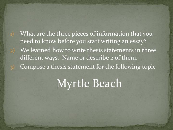 What are the three pieces of information that you need to know before you start writing an essay?