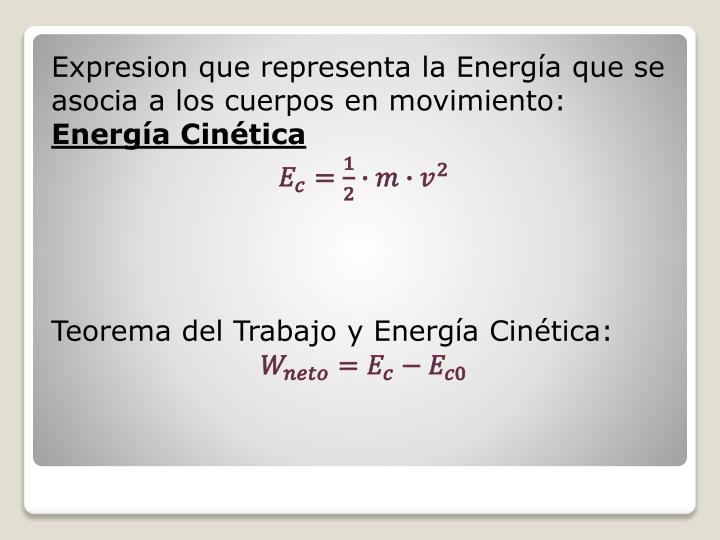 Expresion que representa la Energía que se asocia a los cuerpos en movimiento: