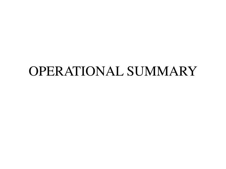OPERATIONAL SUMMARY