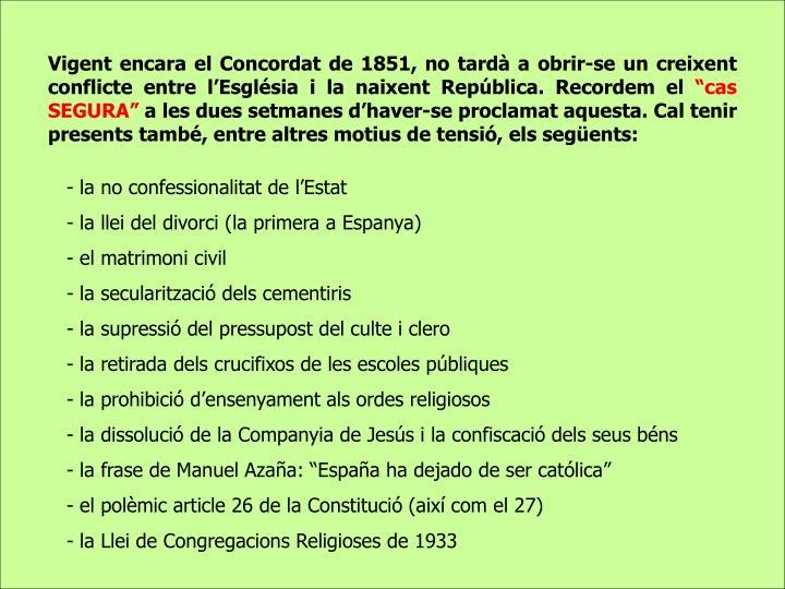 Vigent encara el Concordat de 1851, no tardà a obrir-se un creixent conflicte entre l'Església i la naixent República. Recordem el