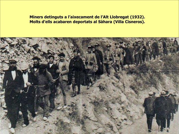 Miners detinguts a l'aixecament de l'Alt Llobregat (1932). Molts d'ells acabaren deportats al Sàhara (Villa Cisneros).