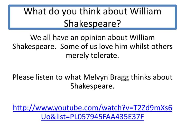 What do you think about william shakespeare