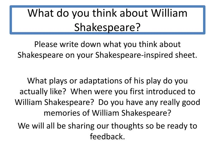 What do you think about William Shakespeare?