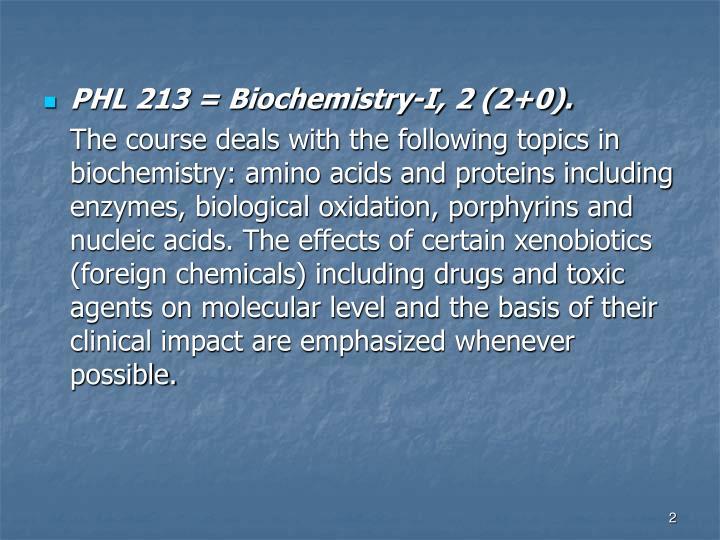PHL 213 = Biochemistry-I, 2 (2+0).
