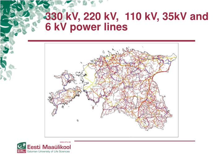 330 kV, 220 kV,  110 kV, 35kV and 6 kV power lines