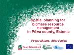 spatial planning for biomass resource management in p lva county estonia peeter muiste allar padari