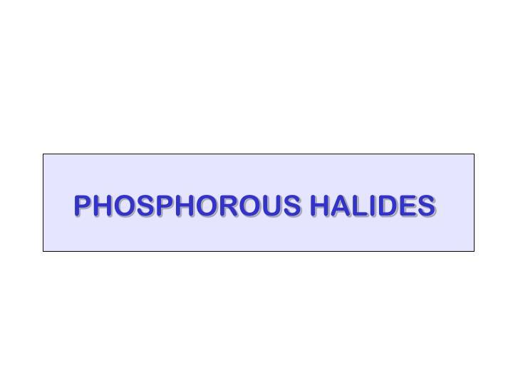 PHOSPHOROUS HALIDES