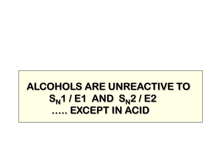 ALCOHOLS ARE UNREACTIVE TO