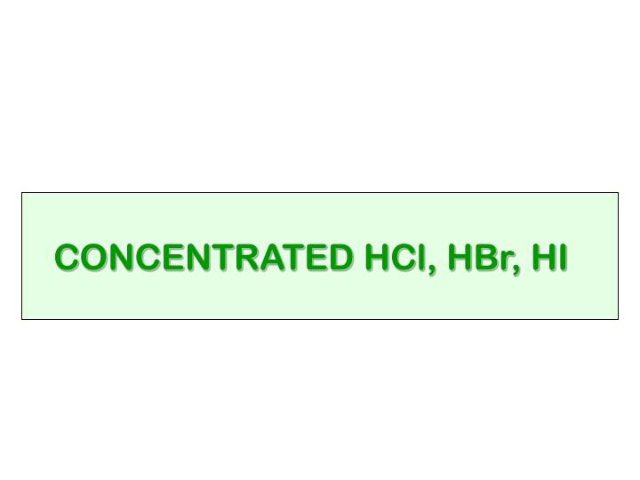 CONCENTRATED HCl, HBr, HI
