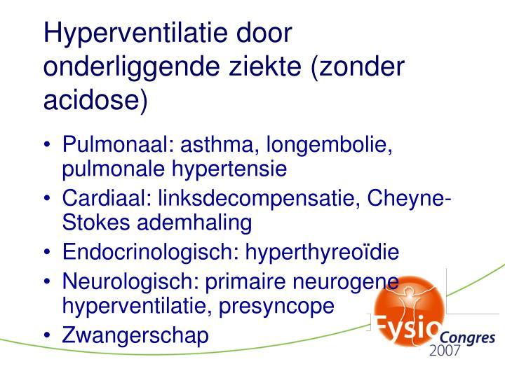 Hyperventilatie door onderliggende ziekte (zonder acidose)