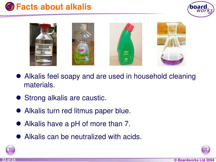 Alkalis feel soapy and are used in household cleaning