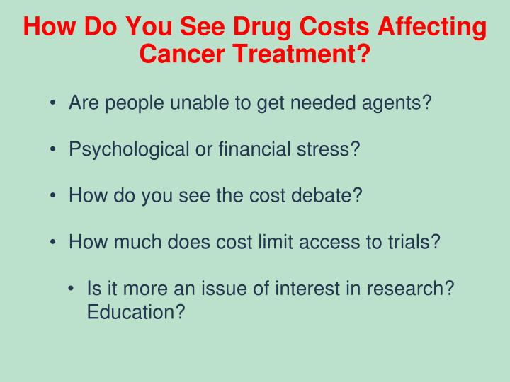 How Do You See Drug Costs Affecting Cancer Treatment?