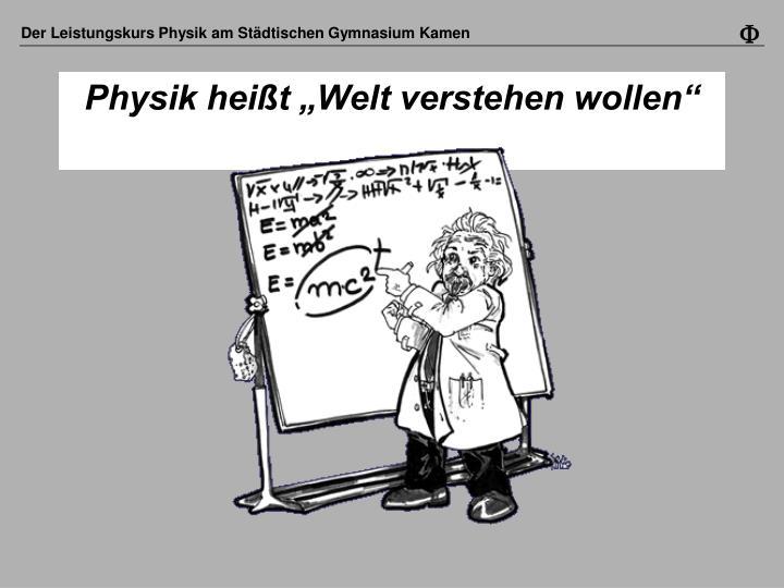 """Physik heißt """"Welt verstehen wollen"""""""
