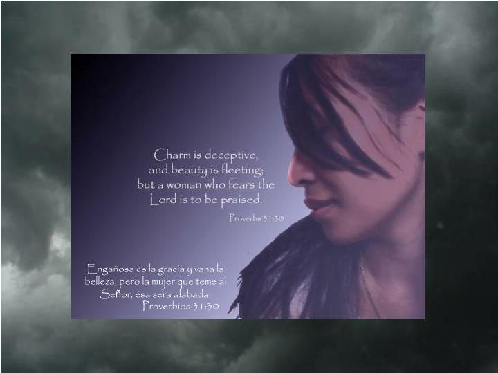 Engañosa es la gracia y vana la belleza, pero la mujer que teme al Se
