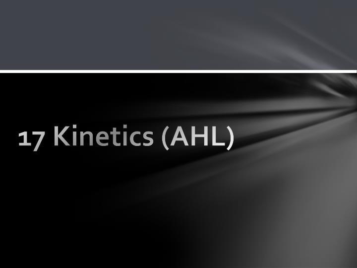 17 Kinetics (AHL)