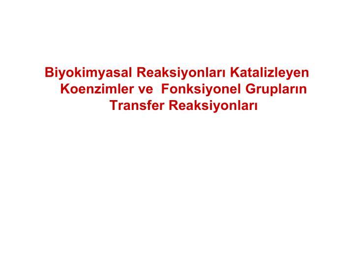 Biyokimyasal Reaksiyonlar Katalizleyen Koenzimler ve  Fonksiyonel Gruplarn Transfer Reaksiyonlar