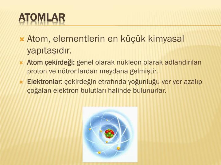 Atom, elementlerin en kk kimyasal yaptadr.