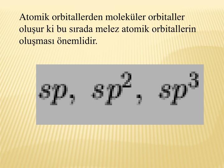 Atomik orbitallerden molekler orbitaller oluur ki bu srada melez atomik orbitallerin olumas nemlidir.