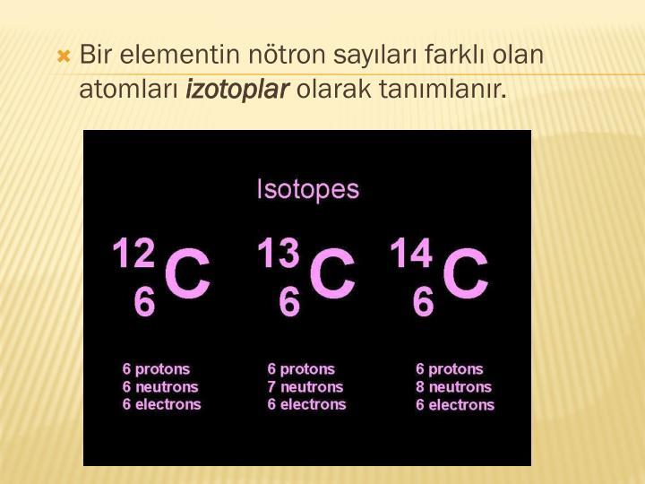 Bir elementin ntron saylar farkl olan atomlar