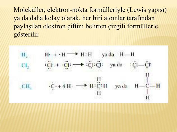 Molekller, elektron-nokta formlleriyle (Lewis yaps) ya da daha kolay olarak, her biri atomlar tarafndan paylalan elektron iftini belirten izgili formllerle gsterilir.