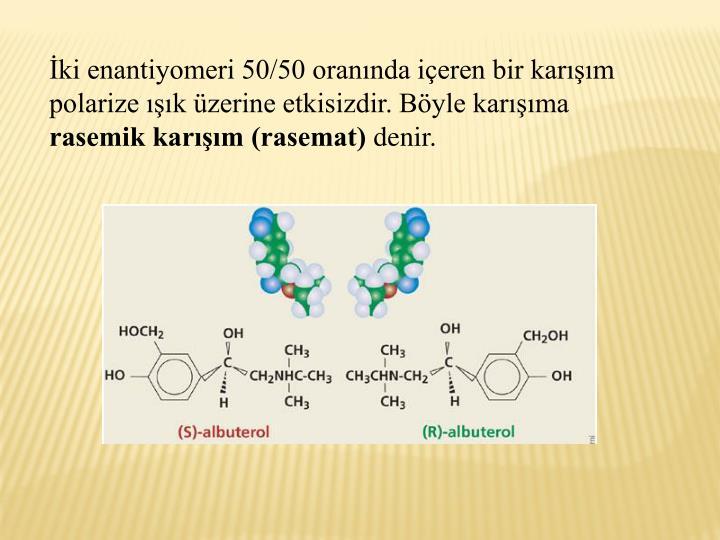 ki enantiyomeri 50/50 orannda ieren bir karm polarize k zerine etkisizdir. Byle karma
