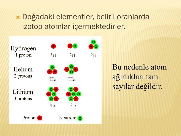 Doadaki elementler, belirli oranlarda izotop atomlar iermektedirler