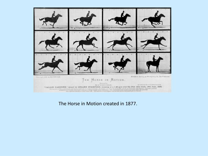 The Horse in Motion created in 1877.
