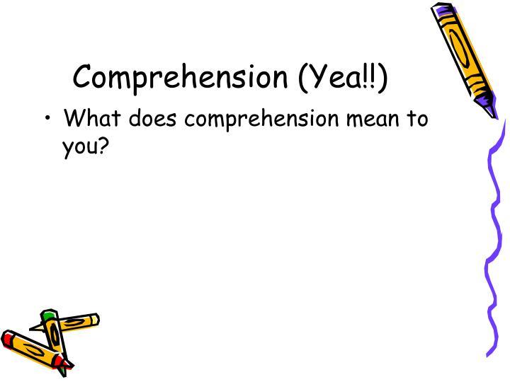Comprehension (Yea!!)