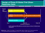 design of phase iii global trial dose reduction data