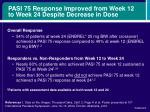 pasi 75 response improved from week 12 to week 24 despite decrease in dose