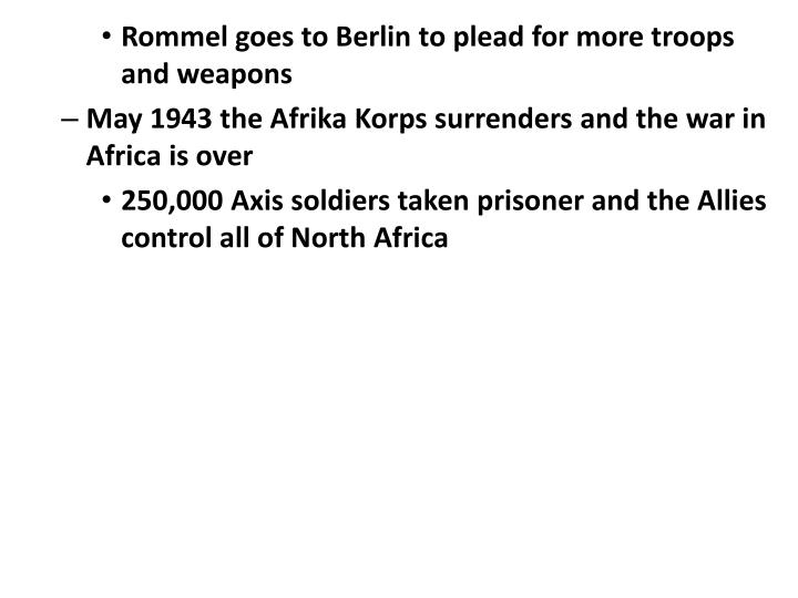 Rommel goes to Berlin to plead for more troops and weapons