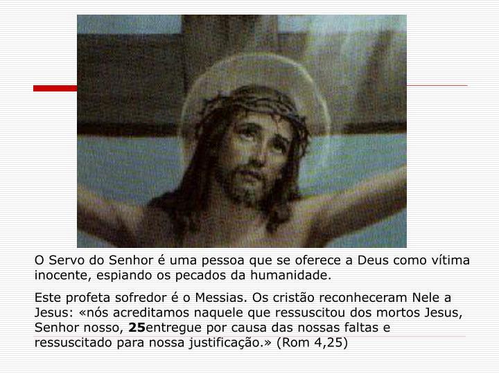 O Servo do Senhor é uma pessoa que se oferece a Deus como vítima inocente, espiando os pecados da humanidade.