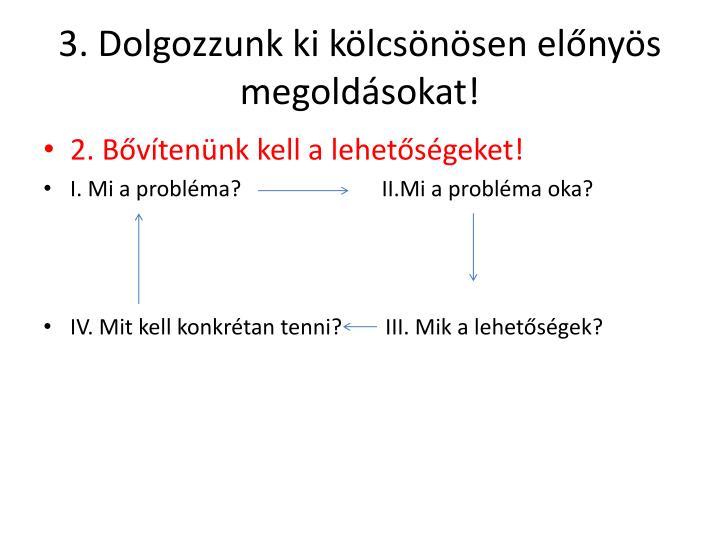 3. Dolgozzunk ki kölcsönösen előnyös megoldásokat!