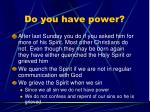 do you have power