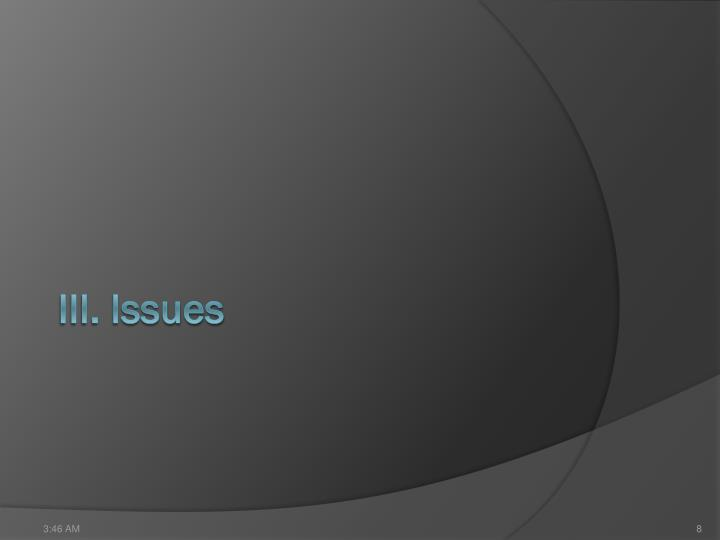 III. Issues